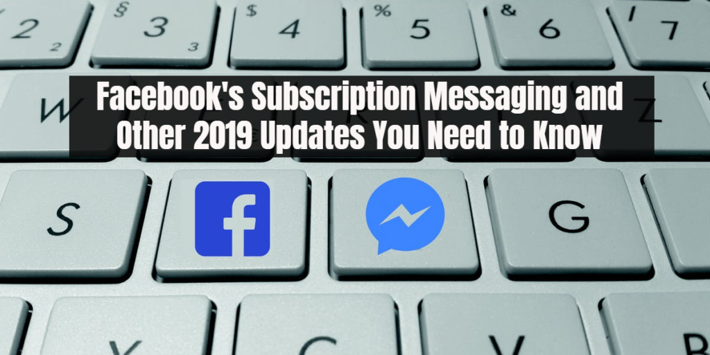 facebook subscription messaging and 2019 updates
